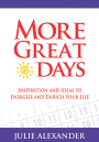 More Great Days - Inspiration and Ideas to Energize and Enrich Your Life